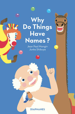 Jean Paul Mongin, Junko Shibuya: Why Do Things Have Names?