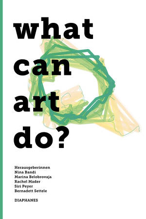 Nina Bandi (Hg.), Marina Belobrovaja (Hg.), ...: What can art do?