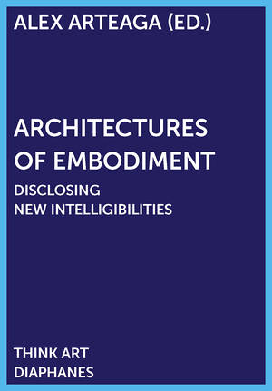 Alex Arteaga (Hg.): Architectures of Embodiment