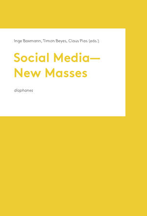 Inge Baxmann (Hg.), Timon Beyes (Hg.), ...: Social Media—New Masses
