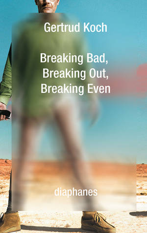 Gertrud Koch: Breaking Bad, Breaking Out, Breaking Even
