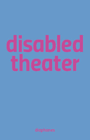 Sandra Umathum (Hg.), Benjamin Wihstutz (Hg.): Disabled Theater