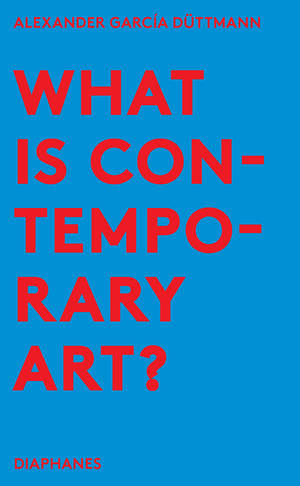 Alexander García Düttmann: What is Contemporary Art?