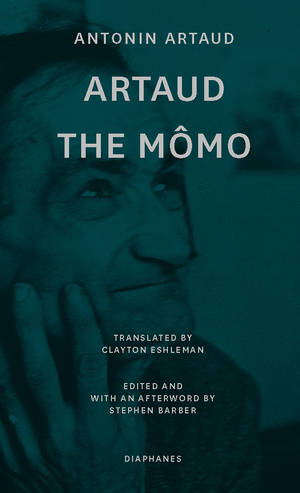 Antonin Artaud, Stephen Barber (Hg.): Artaud the Mômo