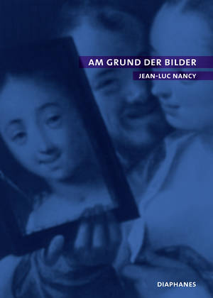 Jean-Luc Nancy: Am Grund der Bilder